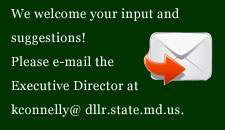 We welcome your input and suggestions!  Please e-mail the Executive Director at kconnelly@dllr.state.md.us